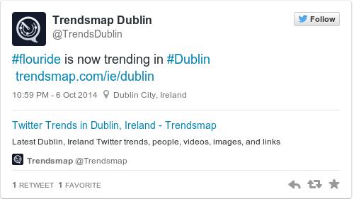 Flouride Is Now Trending In Dublin Http T Co 7dpdpkhxrv